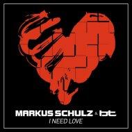 Markus Schulz & BT - I Need Love (Original Mix)