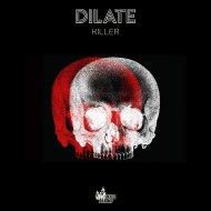 DJ Dilate - Killer (Original Mix)