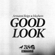Armanni Reign x Mayhem - Good Look (Original Mix)