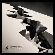 Scann & Zuko - Fracture (Original Mix)