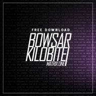 Bowsar & Kilobite - Matrix One (Original Mix)