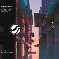 Robby East & EWAVE - Bittersweet (Original Mix)