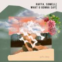 RAFFA, SOMELL - What U Gonna Say (Original Mix)