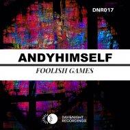 Andy Himself - Foolish Games (Original Mix)
