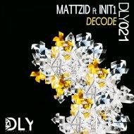 Mattzid & INIT 1 - DECODE (feat. INIT 1) (Original Mix)