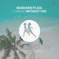 Mandarin Plaza - I Can Do Without You (Original Mix)