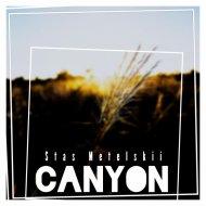 Stas Metelskii - Canyon (Original Mix)
