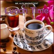 Mr. Alex Magnificent - Lunch Time 8 ()