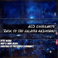 ACID SINGULARITY - BACK TO THE GALATEA #088 /w Guest Protonica (GERMANY) September 2019 (radioshow)