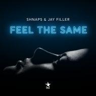 SHNAPS & Jay Filler - Feel The Same (Extended Mix)