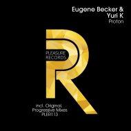Eugene Becker & Yuri K - Proton (Progressive Mix)