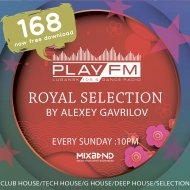 168 Royal Selection on Play FM - Mixed by Alexey Gavrilov (168)