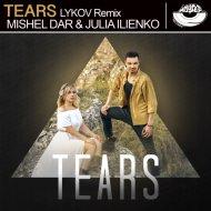 Mishel Dar & Julia Ilienko - Tears (Lykov Radio Edit)