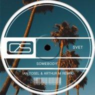 Svet  - Somebody (Ian Tosel & Arthur M Remix Radio Version)