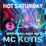 MC KOTIS - HOT SATURDAY #2 (Guest Mix)