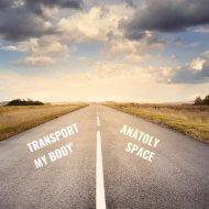 Anatoly Space - Transport My Body (Original Mix)
