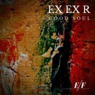 Ex Ex R - Good Soul (Original Mix)