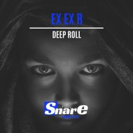 Ex Ex R - Deep Roll (Original Mix)