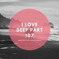 Fly & Sasha Fashion - I Love Deep Part 107 (Rain Dance)