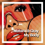 Matami & Gray - My Body (Original Mix)