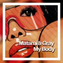 Matami & Gray - My Body (Original Mix)