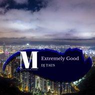 DJ Taus - Extremely Good (Original Mix)