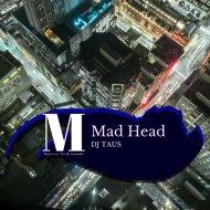 DJ Taus - Mad Head (Original Mix)