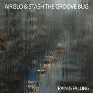 AIRGLO & STASH THE GROOVE BUG - Rain Is Falling (Original Mix)