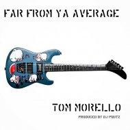 Far From Ya Average - Tom Morello (Original Mix)