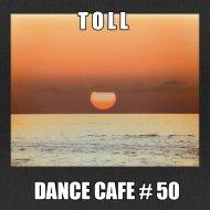 T o l l - Dance Cafe # 50 @ 2019 ()