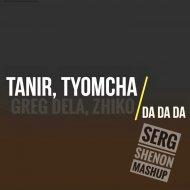 Tanir, Tyomcha & Greg Dela, ZHIKO - Da Da Da (Serg Shenon MashUp)[Radio] (Mash Up)
