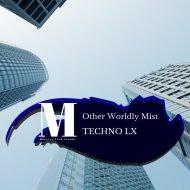 Techno LX - Other Worldly Mist (Original Mix)