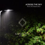 Pete Petrishchev - Across The Sky (Original Mix)