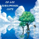 Ed Lee - Subliminal Cuts (Original Mix)