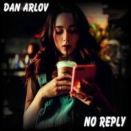Dan Arlov - No Reply (Original Mix)