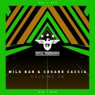Milk Bar & Cesare Caccia - Holding On (Radio Edit)