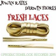 JUWAN RATES & DARWIN FLORES - FRESH LACES (Original Mix)
