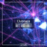 Clubnace - Don\'t Miss A Beat (Original Mix)