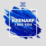 Keenarf - I See You (Original Mix)