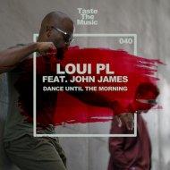Loui PL & John James - Dance Until The Morning (Extended mix)