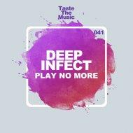 Deep Infect - Play No More (Original mix)