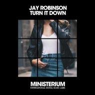 Jay Robinson - Turn It Down (Club Mix)