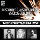Bassanova & Justin Strikes vs. Ellie Goulding - I Need Your Vacuum Love (Bassanova Mashup) (I Need Your Love Edit)