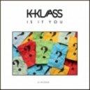 K-Klass - Is It You (Original Mix)