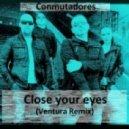 Conmutadores - Close your eyes (Ventura Remix)