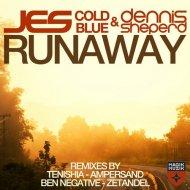 JES, Cold Blue & Dennis Sheperd - Runaway (Ampersand Remix)