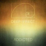 Deep Affect - Addicted (Original Mix)