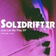 Soledrifter - Just Let Me Play (Original mix)
