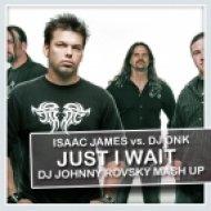 Isaac James vs. DJ DNK  - Just I Wait (DJ Johnny Rovsky Mash Up)