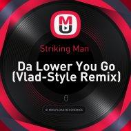 Striking Man  - Da Lower You Go  (Vlad-Style Remix)